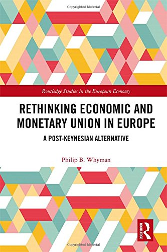 Rethinking Economic and Monetary Union in Europe: A Post-Keynesian Alternative (Routledge Studies in the European Econom