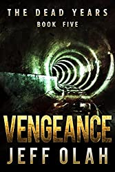 The Dead Years - VENGEANCE - Book 5 (A Post-Apocalyptic Thriller)