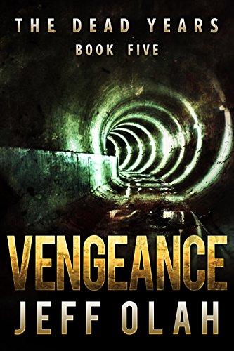 The Dead Years - VENGEANCE - Book 5 (A Post-Apocalyptic Thriller) by [Olah, Jeff]