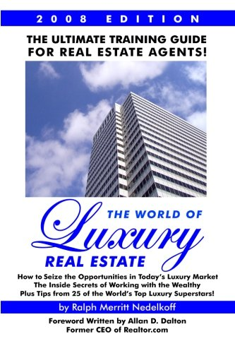 The World Of Luxury Real Estate: The Ultimate Training Guide For Real Estate Agents!