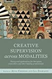 img - for Creative Supervision Across Modalities: Theory and applications for therapists, counsellors and other helping professionals book / textbook / text book