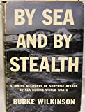 By Sea and By Stealth Stirring Accounts of Surprise Attack by Sea During World War II