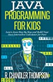 img - for Java Programming for Kids: Learn Java Step By Step and Build Your Own Interactive Calculator for Fun! (Java for Beginners) book / textbook / text book