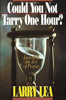 Could You Not Tarry: Learning the joy of prayer by [Lea, Larry]