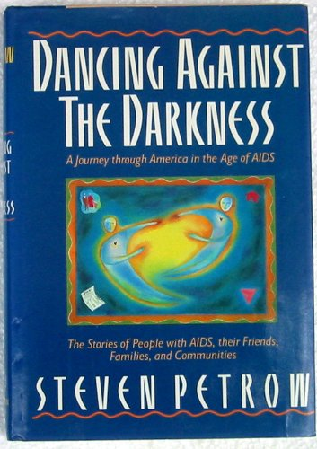 Dancing Against the Darkness: A Journey Through America in the Age of AIDS, Petrow, Steven