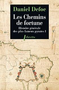 Histoire générale des plus fameux pyrates, tome 1 : Les Chemins de fortune par Defoe