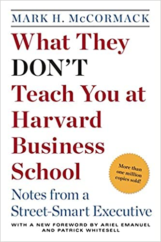 What They Dont Teach You At Harvard Business School Notes From A Street Smart Executive Mark H McCormack 9780553345834 Amazon Books