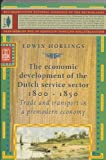The Economic Development of the Dutch Service Sector, 1800-1850 : Trade and Transport in a Premodern Economy, Horlings, Edwin, 9071617955
