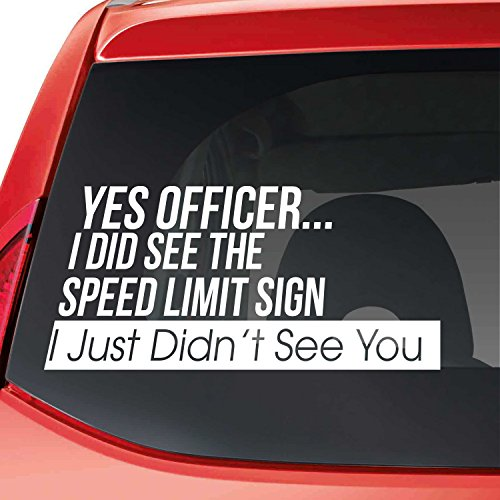 H2 Decal YES OFFICER I JUST SEE THE SPEED LIMIT SIGN I JUST DIDN'T SEE YOU 3M Reflective funny car bumper sticker window vinyl decal (9