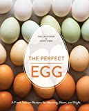 The Perfect Egg: A Fresh Take on Recipes for Morning, Noon, and Night: A Cookbook