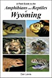 A Field Guide to the Amphibians and Reptiles of Wyoming