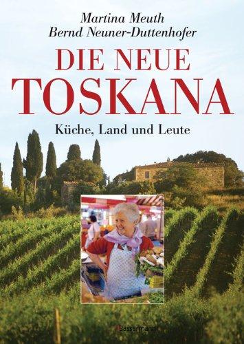 Neue Toskana: Küche, Land und Leute