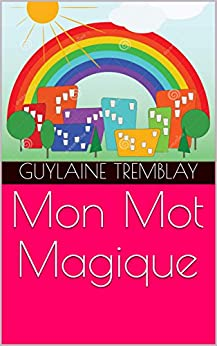 Mon Mot Magique (French Edition) by [Tremblay, Guylaine]
