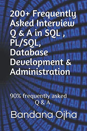 200+  Frequently Asked Interview Q & A in SQL , PL/SQL,  Database Development & Administration: 90% frequently asked Q & A (Interview Q & A Series) (Sql Server Developer Interview Questions And Answers)