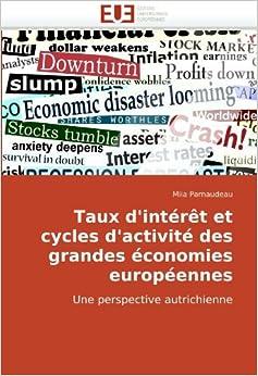 Taux d'int????r????t et cycles d'activit???? des grandes ????conomies europ????ennes: Une perspective autrichienne (French Edition) by Miia Parnaudeau (2010-05-20)