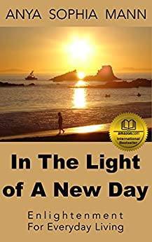 In The Light of A New Day: Enlightenment For Everyday Living by [Mann, Anya Sophia]