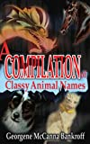 A Compilation of Classy Animal Names, Georgene Bankroff, 0595206743