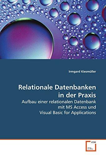 Relationale Datenbanken in der Praxis: Aufbau einer relationalen Datenbank mit MS Access und Visual Basic for Applications (German Edition) by VDM Verlag Dr. Müller