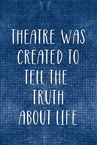 Theatre Was Created To Tell The Truth About Life: Blank Lined Notebook ( Musical ) - Mug Symphony