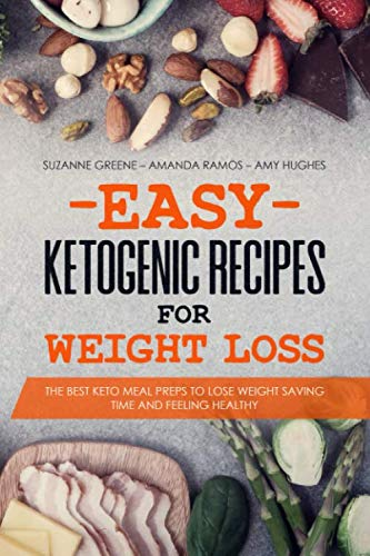 Easy Ketogenic Recipes for Weight Loss: The Best Keto Meal Preps to Lose Weight Saving Time and Feeling Healthy (Best Weight Loss Meals Recipes)