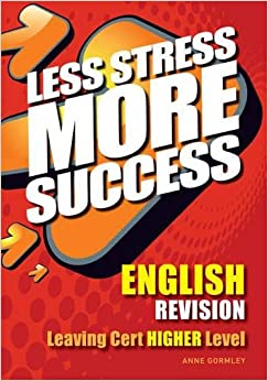 ENGLISH Revision Leaving Cert Higher Level (Less Stress More Success)