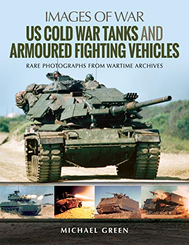 - US Cold War Tanks and Armoured Fighting Vehicles (Images of War)