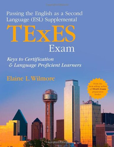 Passing the English as a Second Language (ESL) Supplemental TExES Exam: Keys to Certification and Language Proficient Learners by Corwin