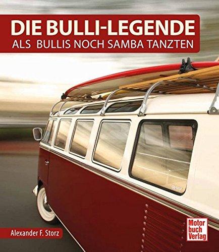 Die Bulli-Legende: Als Bullis noch Samba tanzten Gebundenes Buch – 28. April 2016 Alexander F. Storz Motorbuch 3613038838 Nutzfahrzeuge