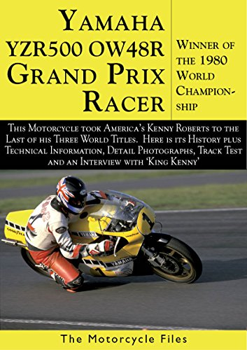 YAMAHA YZR500 GRAND PRIX RACER (1980): WINNER OF THE 1980 WORLD CHAMPIONSHIP FOR 'KING KENNY' ROBERTS (THE MOTORCYCLE FILES Book 8)