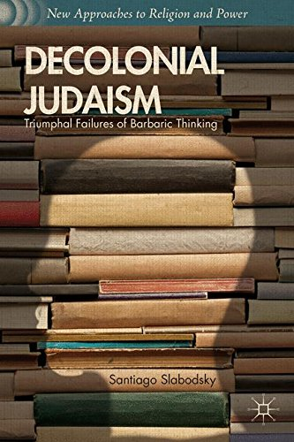 Decolonial Judaism: Triumphal Failures of Barbaric Thinking (New Approaches to Religion and Power) ebook