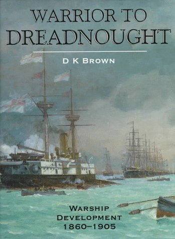 Warrior to Dreadnought: Warship Development, 1860-1905 by D. K. Brown (2003-07-01) por D. K. Brown
