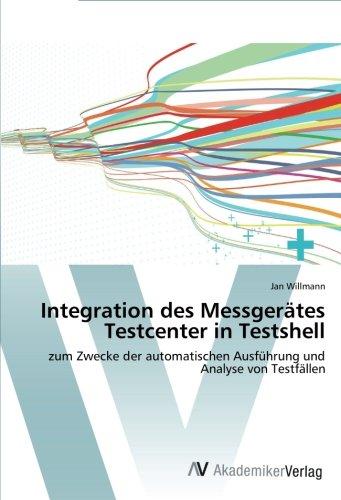 Integration des Messgerätes Testcenter in Testshell: zum Zwecke der automatischen Ausführung und Analyse von Testfällen (German Edition) pdf