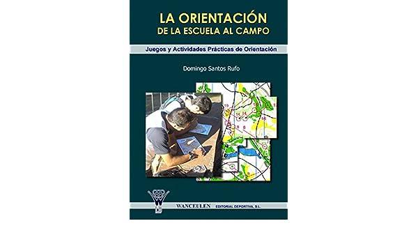 Amazon.com: La orientacion de la escuela al campo: Juegos y actividades practicas de orientacion (Spanish Edition) eBook: Domingo Santos Rufo: Kindle Store