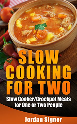 Slow Cooking For Two: Slow Cooker / Crockpot Meals for One or Two People by Jordan Signer