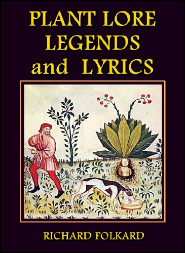 Plant Lore, Legends, and Lyrics : Embracing the Myths, Traditions, Superstitions, and Folk-Lore of the Plant Kingdom