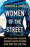 Women of The Street: Why Female Money Managers Generate Higher Returns (and How You Can Too)