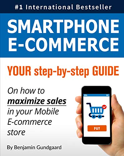Smartphone E-Commerce: Your Step-By-Step Guide on How to Maximize Sales in Your Mobile E-Commerce Store (Data Conversion Best Practices)