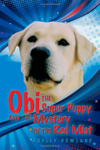 Book: Obi the Super Puppy and the Mystery of the Red Mist by Ashley Howland