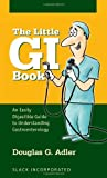 The Little GI Book : An Easily Digestible Guide to Understanding Gastroenterology, Adler, Douglas G., 1617110728