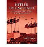 [Hitler Triumphant - Alternate HISTORIES of World War 2] [Author: Peter G. Tsouras] [April, 2011]