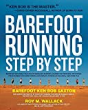 img - for By Roy Wallack - Barefoot Running Step by Step: Barefoot Ken Bob, the Guru of Shoeless Running, Shares His Personal Technique for Running with More Speed, Less Impact, Fewer Injuries and More Fun (4/26/11) book / textbook / text book