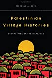 Palestinian Village Histories: Geographies of the Displaced (Stanford Studies in Middle Eastern and Islamic Societies and Cultures)