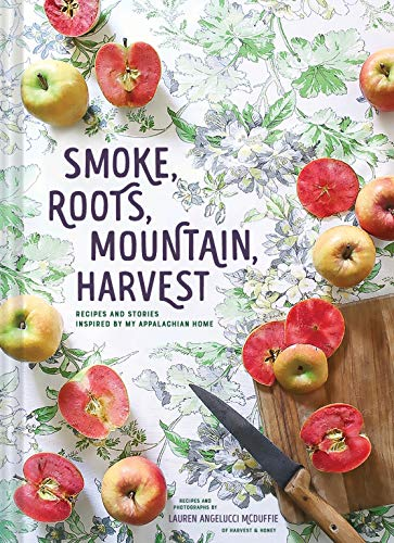 Smoke, Roots, Mountain, Harvest: Recipes and Stories Inspired by My Appalachian Home (Southern Cookbooks, Seasonal Cooking, Home Cooking)