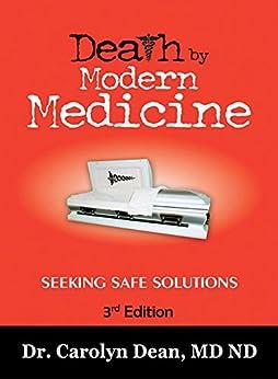 Death by Modern Medicine: Seeking Safe Solutions: 3rd Edition by [Dean MD ND, Carolyn]