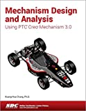 Mechanism Design and Analysis Using Creo Mechanism 3.0