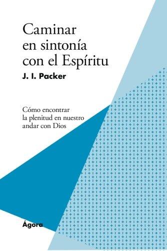 Caminar en sintonía con el Espíritu: Cómo encontrar la plenitud en nuestro andar con Dios (Spanish Edition)