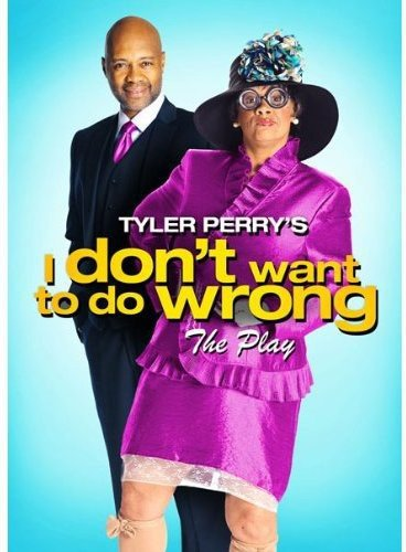 Tyler Perrys I Dont Want To Do Wrong   The Play