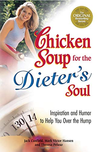 - Chicken Soup for the Dieter's Soul: Inspiration and Humor to Help You Over the Hump (Chicken Soup for the Soul)