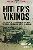 Hitler's Vikings: The History of the Scandinavian Waffen-SS: The Legions, the SS-Wiking and the SS-Nordland (Hitler's Legions)