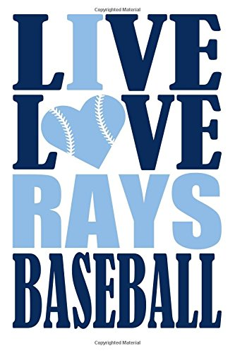 Live Love Rays Baseball Journal: A lined notebook for the Tampa Bay Rays fan, 6x9 inches, 200 pages. Live Love Baseball in dark blue and I Heart Rays in light ()